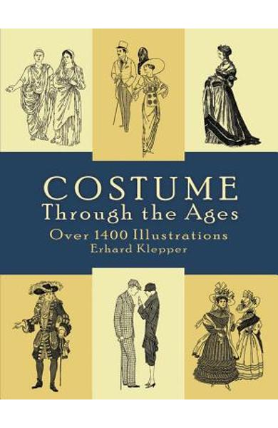 Costume Through the Ages: Over 1400 Illustrations - Erhard Klepper