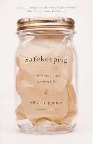Safekeeping: Some True Stories from a Life - Abigail Thomas