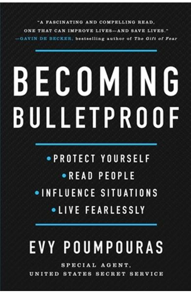 Becoming Bulletproof: Protect Yourself, Read People, Influence Situations, and Live Fearlessly - Evy Poumpouras