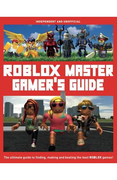Roblox Master Gamer's Guide: The Ultimate Guide to Finding, Making and Beating the Best Roblox Games! - Kevin Pettman