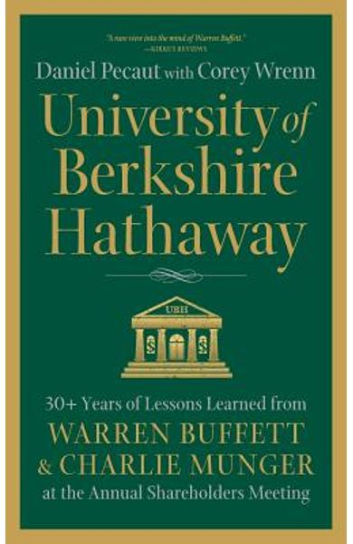 University of Berkshire Hathaway: 30 Years of Lessons Learned from Warren Buffett & Charlie Munger at the Annual Shareholders Meeting - Daniel Pecaut