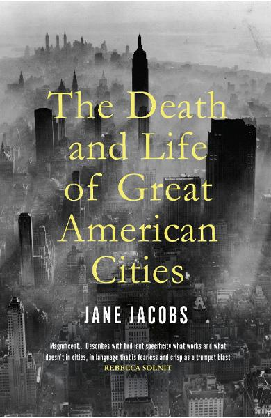 Death and Life of Great American Cities - Jane Jacobs