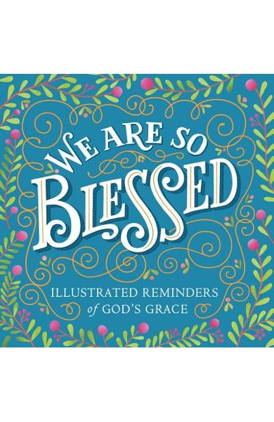 We Are So Blessed: Illustrated Reminders of God's Grace - Workman Publishing