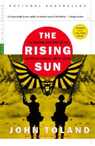The Rising Sun: The Decline and Fall of the Japanese Empire, 1936-1945 - John Toland