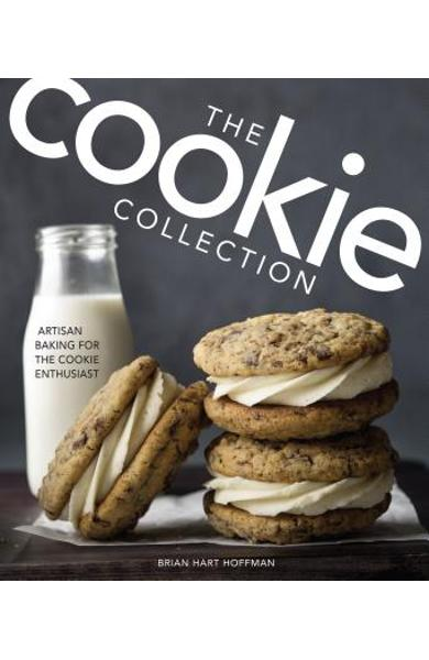 The Cookie Collection: Artisan Baking for the Cookie Enthusiast - Brian Hart Hoffman