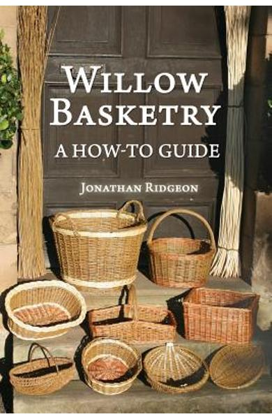Willow Basketry: A How-To Guide - Jonathan Ridgeon