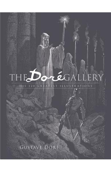 The Dor� Gallery: His 120 Greatest Illustrations - Gustave Dore