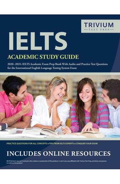 IELTS Academic Study Guide 2020-2021: IELTS Academic Exam Prep Book With Audio and Practice Test Questions for the International English Language Test - Trivium English Exam Prep Team