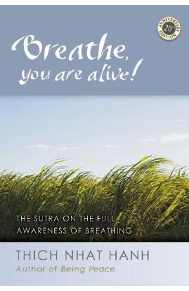 Breathe, You Are Alive!: The Sutra on the Full Awareness of Breathing - Thich Nhat Hanh