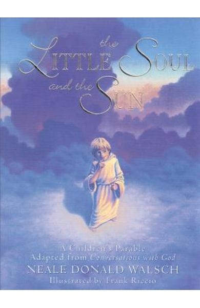 Little Soul and the Sun: A Children's Parable - Neale Donald Walsch