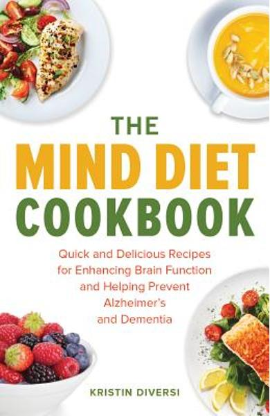The Mind Diet Cookbook: Quick and Delicious Recipes for Enhancing Brain Function and Helping Prevent Alzheimer's and Dementia - Kristin Diversi