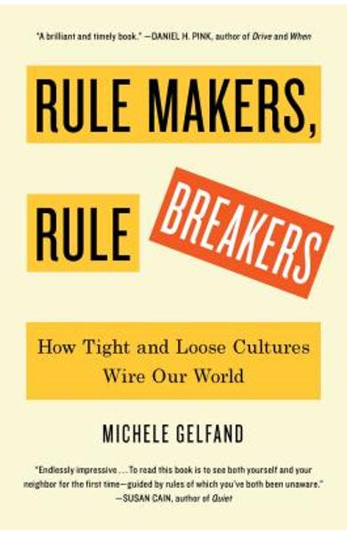 Rule Makers, Rule Breakers: How Tight and Loose Cultures Wire Our World - Michele Gelfand