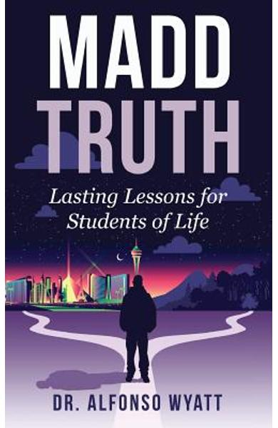 Madd Truth: Lasting Lessons for Students of Life - Alfonso Wyatt
