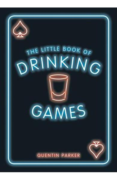 The Little Book of Drinking Games: The Weirdest, Most-Fun and Best-Loved Party Games from Around the World - Quentin Parker