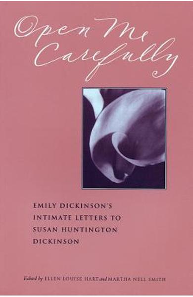 Open Me Carefully: Emily Dickinson's Intimate Letters to Susan Huntington Dickinson - Emily Dickinson