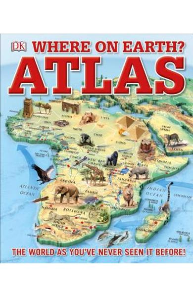 Where on Earth? Atlas: The World as You've Never Seen It Before - Dk