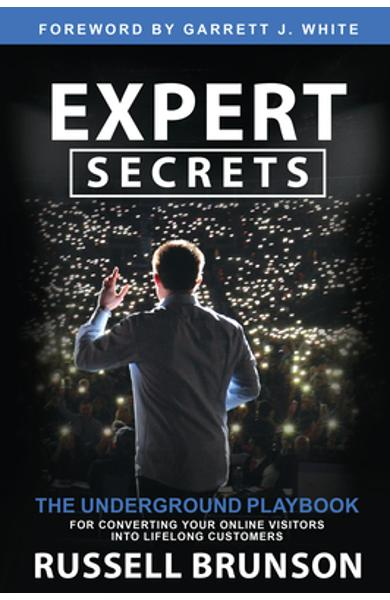 Expert Secrets: The Underground Playbook for Converting Your Online Visitors Into Lifelong Customers - Russell Brunson