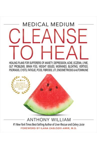 Medical Medium Cleanse to Heal: Healing Plans for Sufferers of Anxiety, Depression, Acne, Eczema, Lyme, Gut Problems, Brain Fog, Weight Issues, Migrai - Anthony William