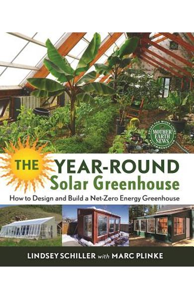 The Year-Round Solar Greenhouse: How to Design and Build a Net-Zero Energy Greenhouse - Lindsey Schiller