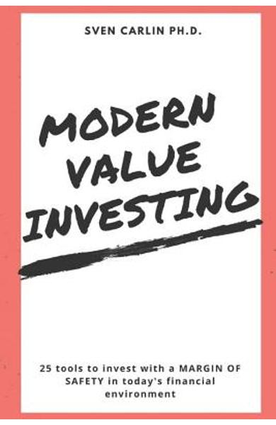 Modern Value Investing: 25 Tools to Invest with a Margin of Safety in Today's Financial Environment - Sven Carlin