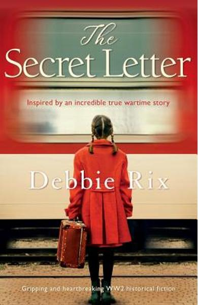 The Secret Letter: Gripping and heart-breaking WW2 historical fiction - Debbie Rix