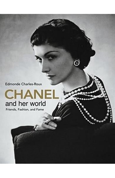 Chanel and Her World: Friends, Fashion, and Fame - Edmonde Charles-roux