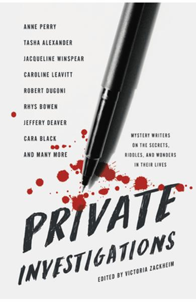 Private Investigations: Mystery Writers on the Secrets, Riddles, and Wonders in Their Lives - Victoria Zackheim
