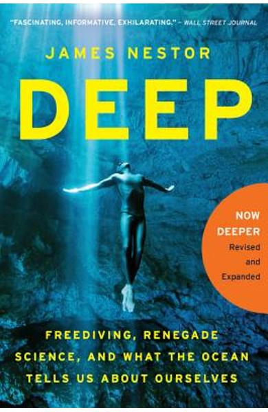 Deep: Freediving, Renegade Science, and What the Ocean Tells Us about Ourselves - James Nestor