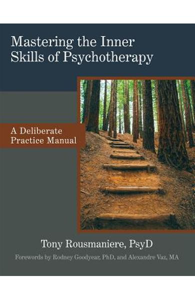 Mastering the Inner Skills of Psychotherapy: A Deliberate Practice Manual - Tony Rousmaniere