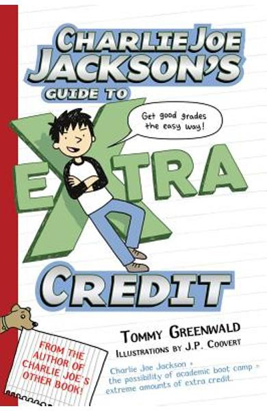 Charlie Joe Jackson's Guide to Extra Credit - Tommy Greenwald