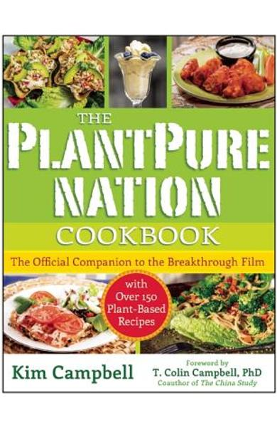 The Plantpure Nation Cookbook: The Official Companion Cookbook to the Breakthrough Film...with Over 150 Plant-Based Recipes - Kim Campbell