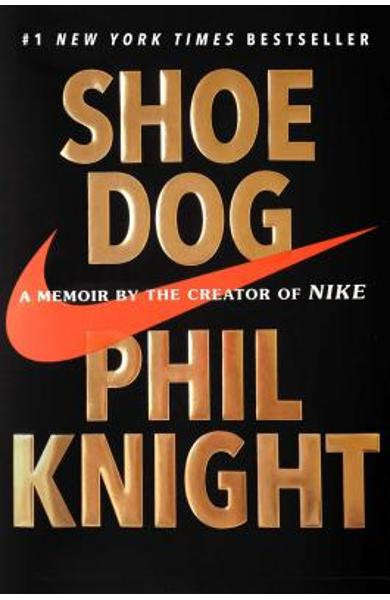 Shoe Dog: A Memoir by the Creator of Nike - Phil Knight