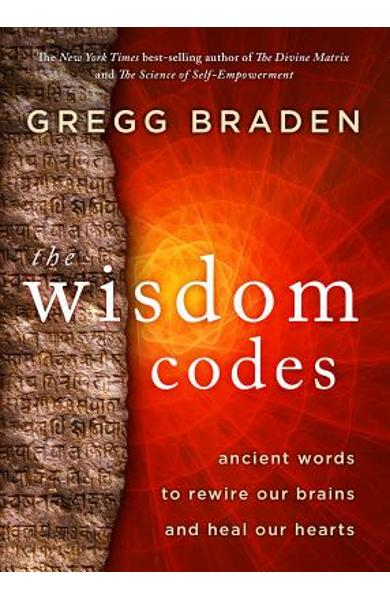 The Wisdom Codes: Ancient Words to Rewire Our Brains and Heal Our Hearts - Gregg Braden