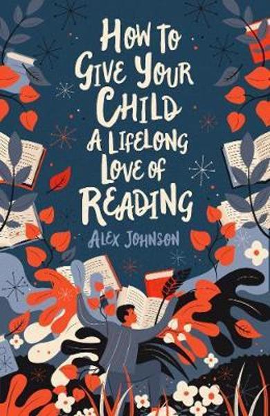 How To Give Your Child A Lifelong Love Of Reading - Alex Johnson