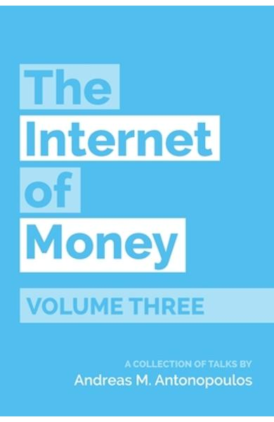 The Internet of Money Volume Three: A Collection of Talks by Andreas M. Antonopoulos - Andreas M. Antonopoulos