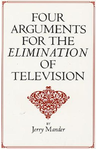 Four Arguments for the Elimination of Television - Jerry Mander