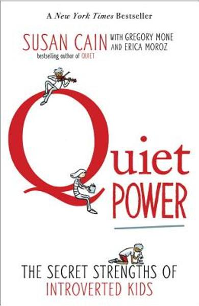 Quiet Power: The Secret Strengths of Introverted Kids - Susan Cain