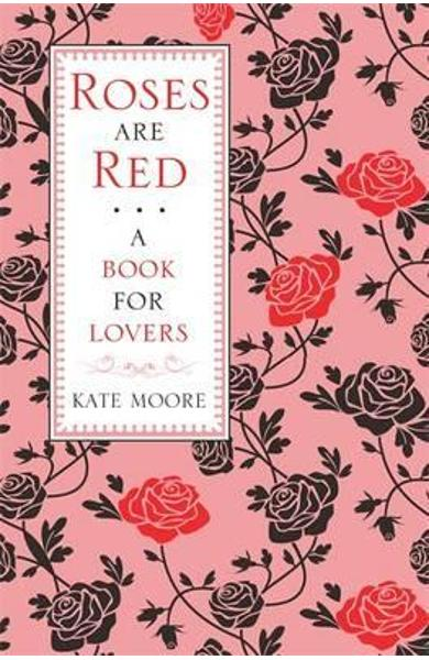 Roses Are Red: A Book For Lovers - Kate Moore