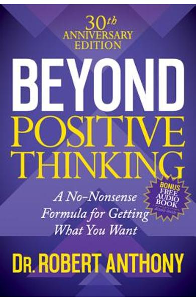 Beyond Positive Thinking 30th Anniversary Edition: A No Nonsense Formula for Getting What You Want - Robert Anthony