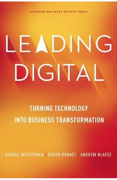 Leading Digital: Turning Technology Into Business Transformation - George Westerman