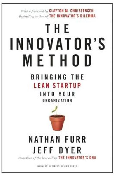 The Innovator's Method: Bringing the Lean Start-Up Into Your Organization - Nathan Furr