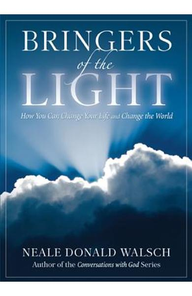 Bringers of the Light: How You Can Change Your Life and Change the World - Neale Donald Walsch