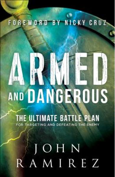 Armed and Dangerous: The Ultimate Battle Plan for Targeting and Defeating the Enemy - John Ramirez