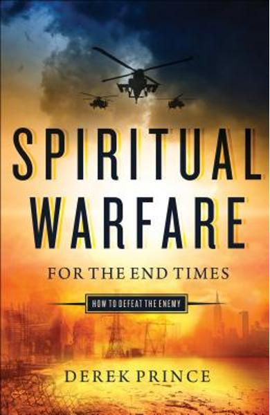 Spiritual Warfare for the End Times: How to Defeat the Enemy - Derek Prince
