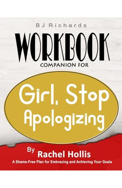 Workbook Companion For Girl Stop Apologizing by Rachel Hollis: A Shame-Free Plan for Embracing and Achieving Your Goals - Bj Richards