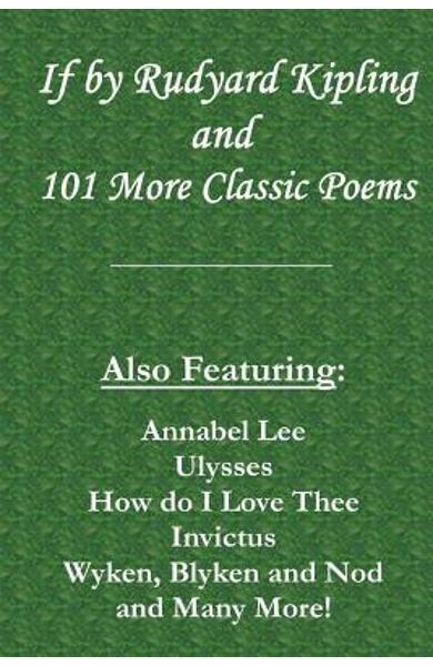 If by Rudyard Kipling & 101 More Classic Poems: Also Featuring: Annabel Lee, Ulysses, How do I Love Thee, Invictus, Wyken, Blyken and Nod, and Many Mo - Classic Poets