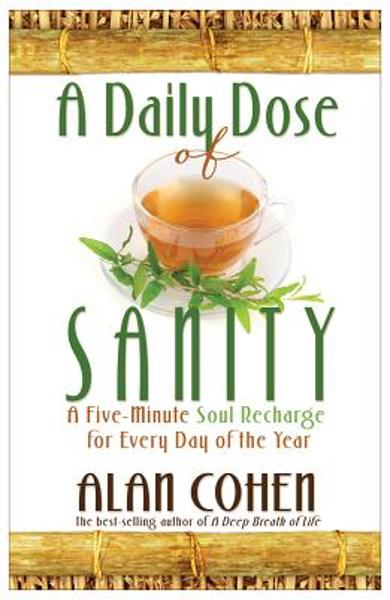 A Daily Dose of Sanity - Alan Cohen