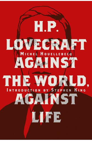H. P. Lovecraft: Against the World, Against Life - Michel Houellebecq