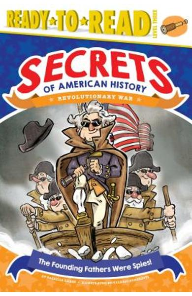 The Founding Fathers Were Spies!: Revolutionary War - Patricia Lakin