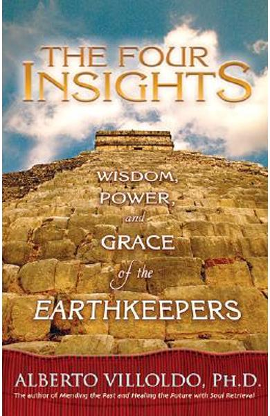 The Four Insights: Wisdom, Power, and Grace of the Earthkeepers - Alberto Villoldo